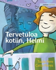 Tervetuloa kotiin, Helmi - Finnish Edition of Welcome Home, Pearl ebook by Tuula Pere, Catty Flores