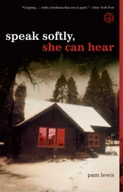 Speak Softly, She Can Hear - A Novel ebook by Pam Lewis