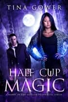 Half Cup Magic - An Outlier Prophecy Novel ebook by Tina Gower
