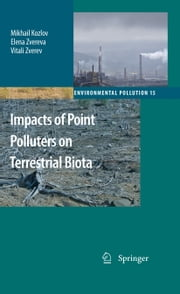 Impacts of Point Polluters on Terrestrial Biota - Comparative analysis of 18 contaminated areas ebook by Mikhail Kozlov,Elena Zvereva,Vitali Zverev