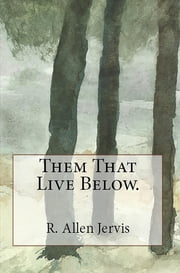 Them That Live Below. ebook by R. Allen jervis