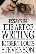 Essays in the Art of Writing ebook by Robert Louis Stevenson