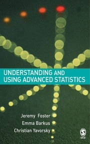 Understanding and Using Advanced Statistics - A Practical Guide for Students ebook by Dr Jeremy J Foster,Emma Barkus,Christian Yavorsky