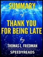 Summary of Thank You for Being Late by Thomas L. Friedman ebook by SpeedyReads