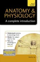 Anatomy & Physiology: A Complete Introduction: Teach Yourself ebook by David Le Vay
