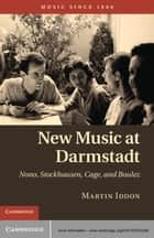 New Music at Darmstadt ebook by Dr Martin Iddon