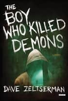 The Boy Who Killed Demons - A Novel 電子書 by Dave Zeltserman