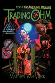 Trading OHM - Book 1 of the Augurspell Mystery ebook by Matthew Van Vlack