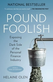 Pound Foolish - Exposing the Dark Side of the Personal Finance Industry ebook by Helaine Olen