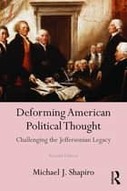 Deforming American Political Thought ebook by Michael J. Shapiro