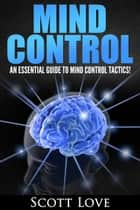 Mind Control for Beginners ebook by Scott Love