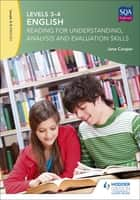 Levels 3-4 English: Reading for Understanding, Analysis and Evaluation Skills ebook by Jane Cooper