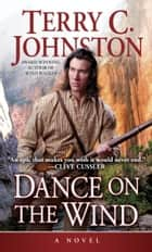 Dance on the Wind - A Novel ebook by Terry C. Johnston