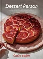 Dessert Person - Recipes and Guidance for Baking with Confidence ebook by Claire Saffitz