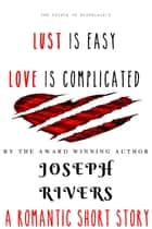 Lust is Easy, Love is Complicated ebook by Joseph Rivers