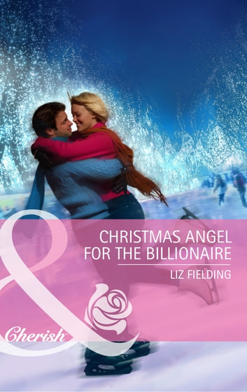 Christmas Angel for the Billionaire (Mills & Boon Cherish) ebook by Liz Fielding