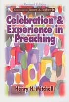 Celebration & Experience in Preaching ebook by Henry H. Mitchell