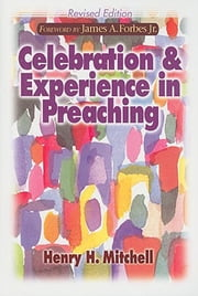 Celebration and Experience in Preaching - Revised Edition ebook by Henry H. Mitchell
