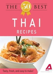 The 50 Best Thai Recipes: Tasty, fresh, and easy to make! ebook by Adams Media