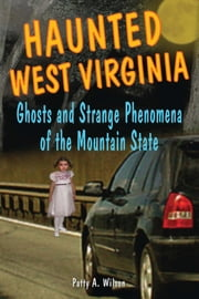 Haunted West Virginia - Ghosts and Strange Phenomena of the Mountain State ebook by Patty A. Wilson