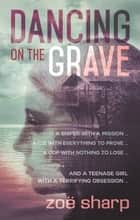 Dancing On The Grave ebook by Zoe Sharp