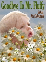 Goodbye To Mr. Fluffy ebook by John McDonnell