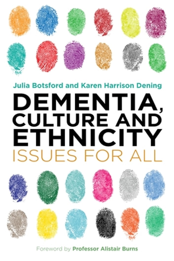 Dementia, Culture and Ethnicity - Issues for All eBook by Omar Khan,Ajit Shah,Sofia Laura Zarate Escudero,Jo Moriarty,Karen Jutlla,Vincent Goodorally,Alisoun Milne,Jan Smith,Joy Watkins,Shemain Wahab,Jill Manthorpe