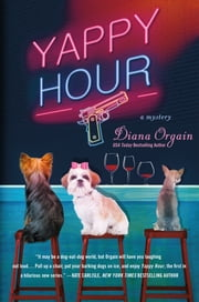 Yappy Hour - A Mystery ebook by Diana Orgain