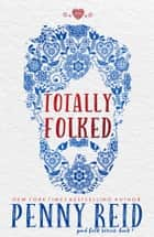 Totally Folked ebook by Penny Reid