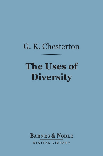 The Uses of Diversity (Barnes & Noble Digital Library) - A Book of Essays ebook by G. K. Chesterton