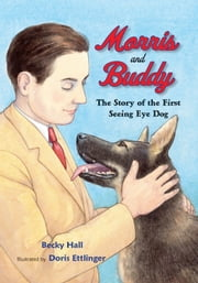 Morris and Buddy - The Story of the First Seeing Eye Dog ebook by Becky Hall