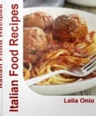 Italian Food Recipes ebook by Lelia Onio