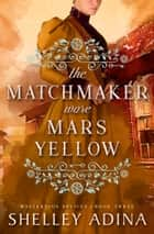 The Matchmaker Wore Mars Yellow - Mysterious Devices 3 ebook by Shelley Adina