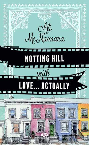 Notting Hill With Love… Actually ebook by Ali Mcnamara