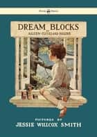 Dream Blocks - Illustrated by Jessie Willcox Smith ebook by Aileen Cleveland Higgins, Jessie Willcox Smith