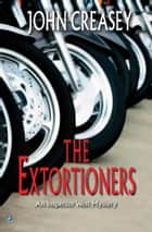 The Extortioners ebook by John Creasey