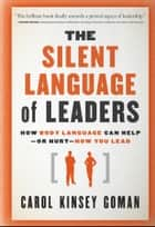 The Silent Language of Leaders ebook by Carol Kinsey Goman Ph.D.