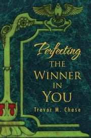 Perfecting the Winner in You ebook by Trevor M. Chase