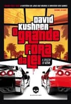 O grande fora da lei - A origem do GTA ebook by David Kushner, Fábio M. Barreto