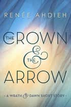 The Crown & the Arrow ebook by Renée Ahdieh