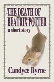 The Death of Beatrix Potter ebook by Candyce Byrne