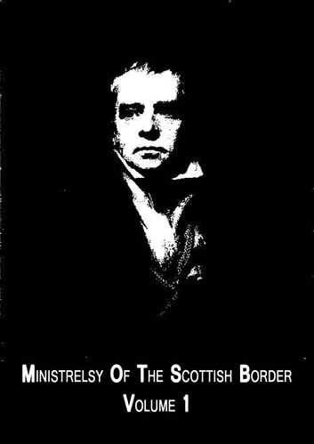 Ministrelsy Of The Scottish Border Volume 1 ebook by Sir Walter Scott