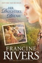 Her Daughter's Dream ebook by Francine Rivers