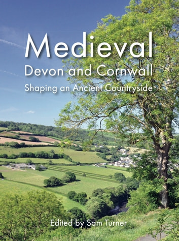 Medieval Devon and Cornwall - Shaping an Ancient Countryside ebook by Sam Turner