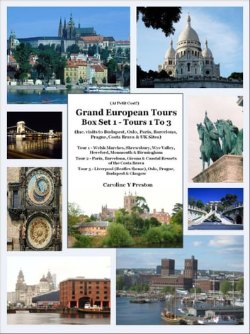 Grand European Tours Box Set 1- Tours 1 To 3 (Inc. visits to Budapest, Oslo, Paris, Barcelona, Prague, Costa Brava & UK Sites) ebook by Caroline  Y Preston