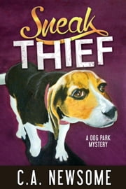 Sneak Thief - Lia Anderson Dog Park Mysteries, #4 ebook by C. A. Newsome