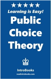 Public Choice Theory ebook by IntroBooks