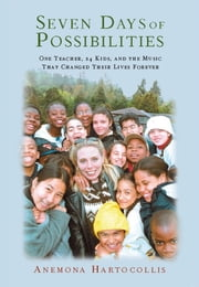 Seven Days Of Possibilities - One Teacher, 24 Kids, and the Music That Changed Their Lives Forever ebook by Anemona Hartocollis