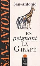 En peignant la girafe ebook by SAN-ANTONIO