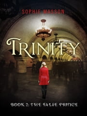 Trinity: The False Prince (Book 2) ebook by Sophie Masson